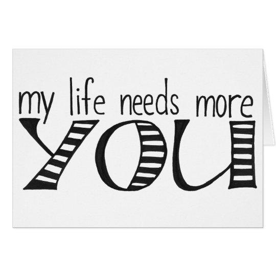 mi vida necesita más que usted carda tarjeta de felicitación