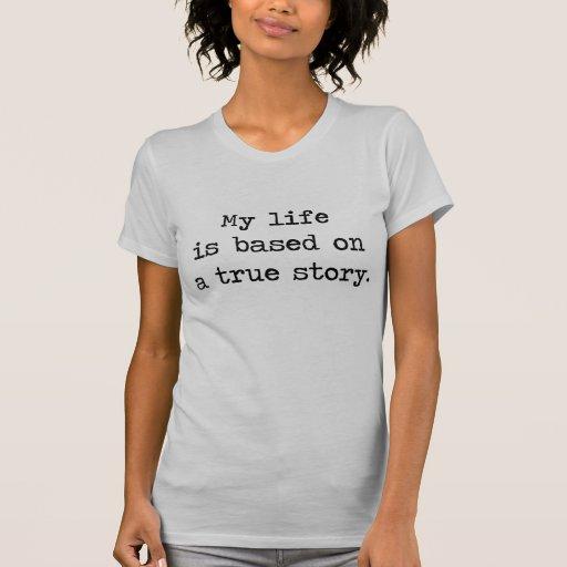 Mi vida se basa en una historia verdadera camisetas