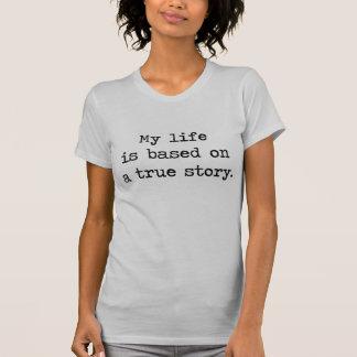 Mi vida se basa en una historia verdadera camiseta