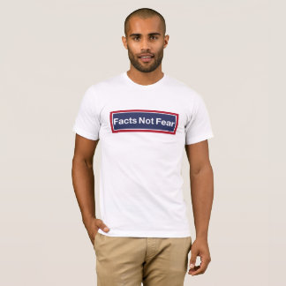 Miedo de los hechos no camiseta