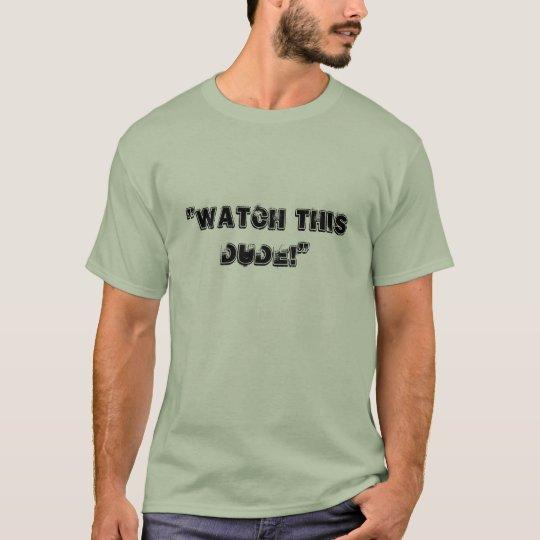 """¡""""Mire a este tipo! """" Camiseta"""