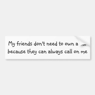 Mis amigos no necesitan poseer un coche… pegatina para coche