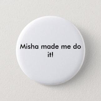 ¡Misha hizo que lo hace! botón