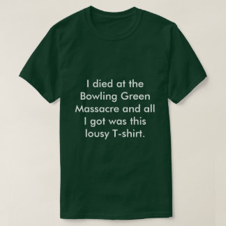 Morí en la masacre de Bowling Green Camiseta