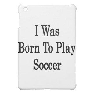Nací jugar a fútbol