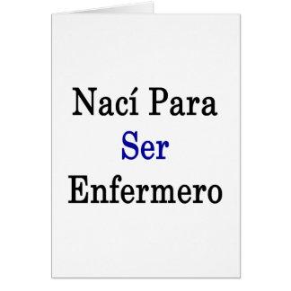 Naci Para Ser Enfermero Tarjeta De Felicitación