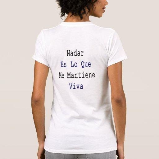 Nadar Es Lo Que yo Mantiene Viva Camiseta