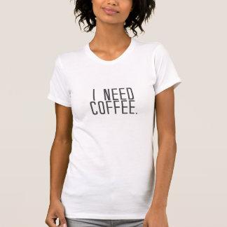 Necesito el café camisetas