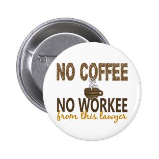 Ningún café ningún abogado de Workee Pins