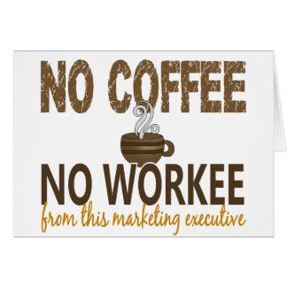 Ningún café ningún ejecutivo de marketing de Worke Felicitación