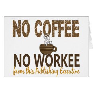 Ningún café ningún ejecutivo de publicación de Wor Felicitación