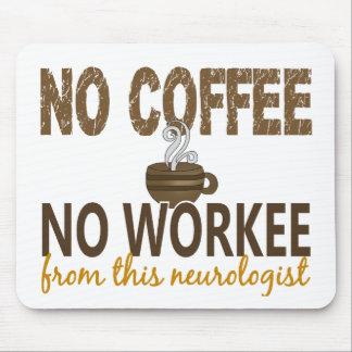 Ningún café ningún neurólogo de Workee Alfombrilla De Ratón