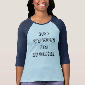 Ningún café ningún Workee Camiseta
