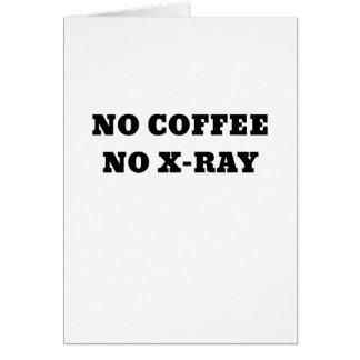 Ningún café ninguna radiografía tarjeta de felicitación
