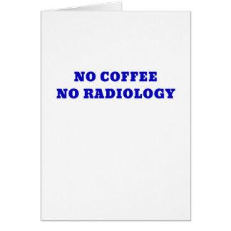 Ningún café ninguna radiología tarjeta de felicitación