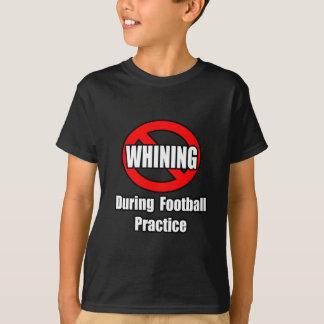 Ningún gimoteo durante práctica del fútbol camiseta