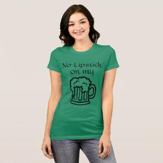 Ningún lápiz labial en mi cerveza camiseta
