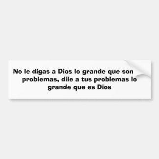 Ningún le digas problemas de Dios grandes del que  Etiqueta De Parachoque