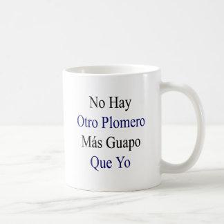 Ningún Mas Guapo Que Yo de Otro Plomero del heno Taza Clásica