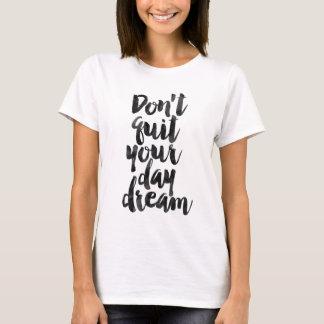 No abandone su sueño del día camiseta