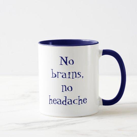 No brains, no headache taza
