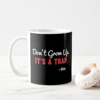 No crezca, él es una taza de café de la trampa