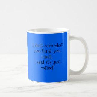 No cuido lo que usted le piensa olor ..... taza de café