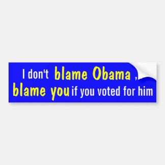 ¡No culpo Obama, sino le si usted votó por él! Pegatina Para Coche