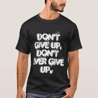 No dé para arriba, no dan nunca para arriba camiseta
