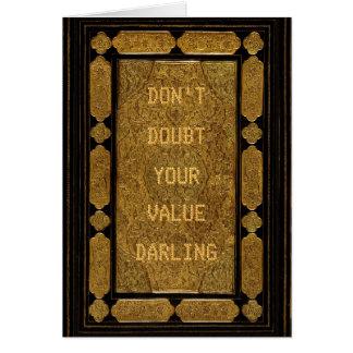 No dude su valor tarjeta de felicitación