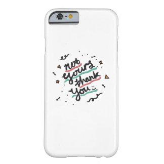 No el suyo, gracias funda barely there iPhone 6