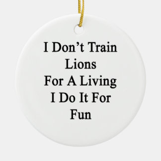 No entreno a los leones para una vida que la hago  ornamentos de reyes