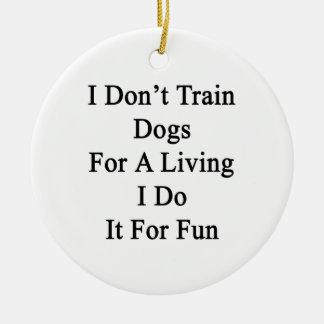 No entreno a los perros para una vida que la hago  adorno para reyes