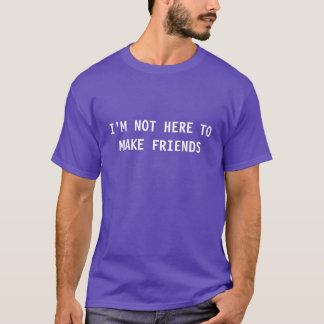 No estoy aquí hacer a amigos camiseta