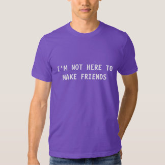 No estoy aquí hacer a amigos camisetas