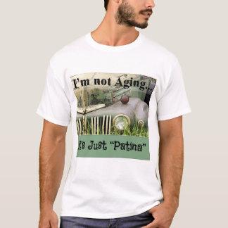 No estoy envejeciendo, él soy apenas pátina camiseta