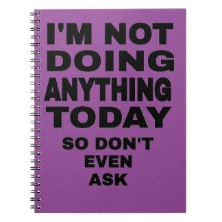 No estoy haciendo cualquier cosa hoy… cuaderno