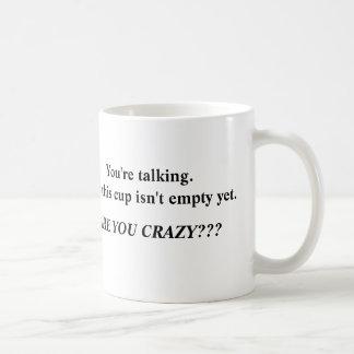 ¡No hable hasta que mi taza esté vacía!