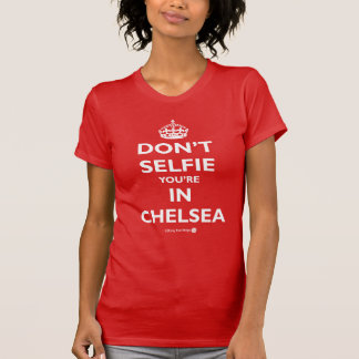 No hace Selfie que usted está en Chelsea Camiseta