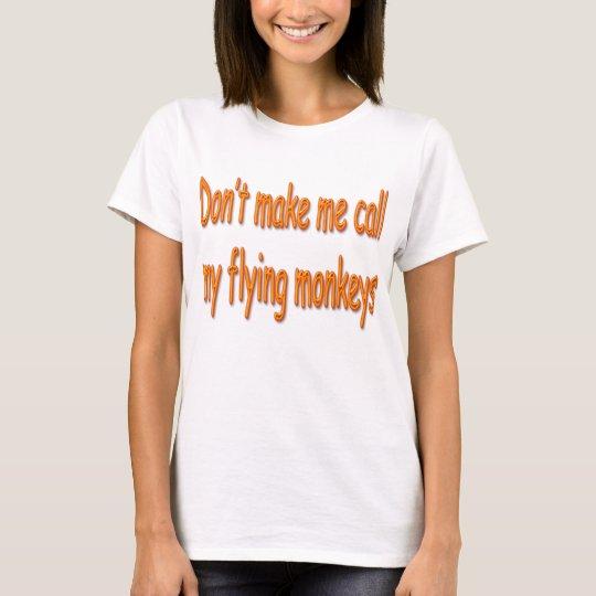 No haga que llama mis monos del vuelo anaranjados camiseta