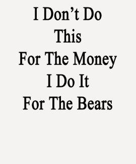 No hago esto para el dinero que lo hago para el camisetas