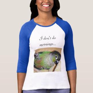 No hago mañanas…  Conure Verde-cheeked Camiseta