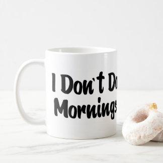 """""""No hago taza de café de las mañanas"""""""