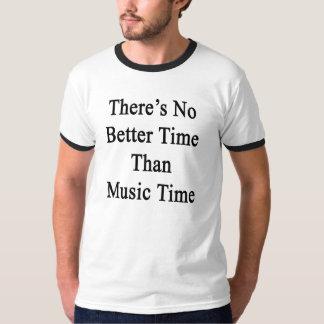 No hay mejor hora que tiempo de la música camiseta