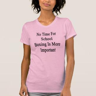 No hay tiempo para el boxeo de la escuela más camisetas