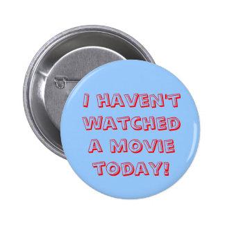 ¡No he mirado una película hoy! Pin