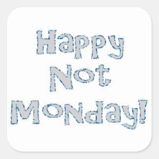 ¡No lunes feliz! Pegatina Cuadrada