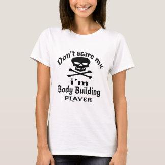 No me asuste que soy jugador del culturismo camiseta