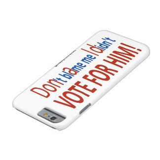¡No me culpe que no voté por él! Funda Barely There iPhone 6