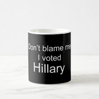 No me culpe que voté a Hillary Clinton Taza De Café